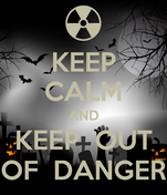 KEEP CALM AND KEEP  OUT OF  DANGER