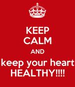 KEEP CALM AND keep your heart HEALTHY!!!!