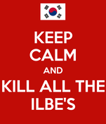 KEEP CALM AND KILL ALL THE ILBE'S