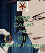 KEEP CALM AND Kill Claude Faustus