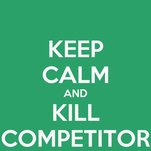 KEEP CALM AND KILL COMPETITOR