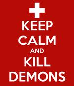 KEEP CALM AND KILL DEMONS