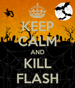 KEEP CALM AND KILL FLASH