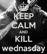 KEEP CALM AND KILL wednasday