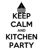 KEEP CALM AND KITCHEN PARTY