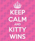 KEEP CALM AND KITTY WINS