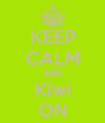 KEEP CALM AND Kiwi ON