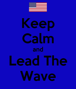 Keep Calm and Lead The Wave