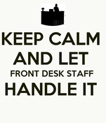KEEP CALM  AND LET  FRONT DESK STAFF  HANDLE IT