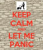 KEEP CALM AND LET ME PANIC