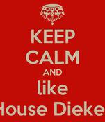 KEEP CALM AND like House Dieker
