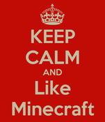 KEEP CALM AND Like Minecraft