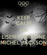 KEEP CALM AND LISEN EVERYONE MICHEL JACKSON