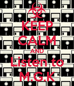 KEEP CALM AND Listen to M.G.K