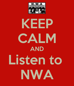 KEEP CALM AND Listen to  NWA