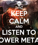 KEEP CALM AND LISTEN TO POWER METAL