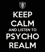 KEEP CALM AND LISTEN TO PSYCHO REALM
