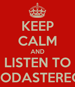 KEEP CALM AND LISTEN TO SODASTEREO