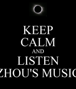 KEEP CALM AND LISTEN ZHOU'S MUSIC