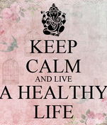 KEEP CALM AND LIVE A HEALTHY LIFE