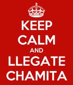 KEEP CALM AND LLEGATE CHAMITA