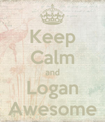 Keep Calm and Logan Awesome