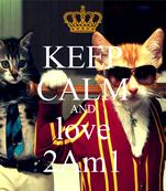 KEEP CALM AND love 2Am1