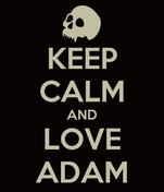 KEEP CALM AND LOVE ADAM