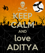 KEEP CALM AND love ADITYA