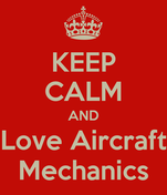 KEEP CALM AND Love Aircraft Mechanics