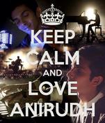 KEEP CALM AND LOVE ANIRUDH
