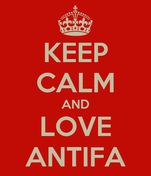KEEP CALM AND LOVE ANTIFA