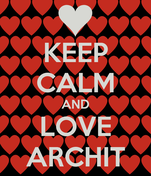 KEEP CALM AND LOVE ARCHIT