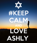 #KEEP CALM AND LOVE ASHLY