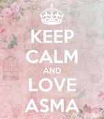 KEEP CALM AND LOVE ASMA