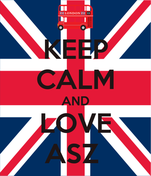 KEEP CALM AND LOVE ASZ