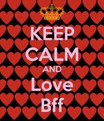 KEEP CALM AND Love Bff