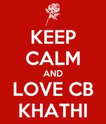 KEEP CALM AND LOVE CB KHATHI
