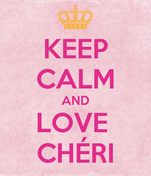 KEEP CALM AND LOVE  CHÉRI