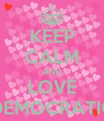 KEEP CALM AND LOVE DEMOCRATIC