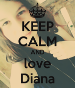 KEEP CALM AND love Diana