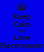 Keep Calm And Love Electrmaster