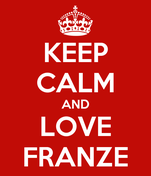 KEEP CALM AND LOVE FRANZE