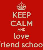KEEP CALM AND love friend school