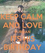 KEEP CALM  AND LOVE FURQAN ITS HIS BIRTHDAY