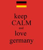 keep  CALM and  love  germany