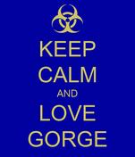 KEEP CALM AND LOVE GORGE