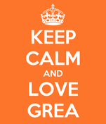 KEEP CALM AND LOVE GREA