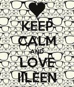 KEEP CALM AND LOVE IILEEN