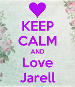 KEEP CALM AND Love Jarell